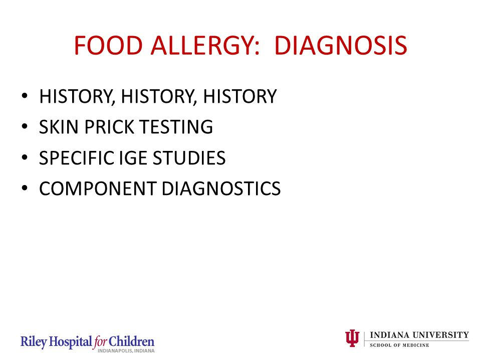 FOOD ALLERGY: DIAGNOSIS HISTORY, HISTORY, HISTORY SKIN PRICK TESTING SPECIFIC IGE STUDIES COMPONENT DIAGNOSTICS