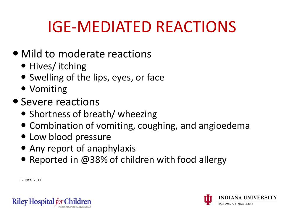 IGE-MEDIATED REACTIONS Mild to moderate reactions Hives/ itching Swelling of the lips, eyes, or face Vomiting Severe reactions Shortness of breath/ wh