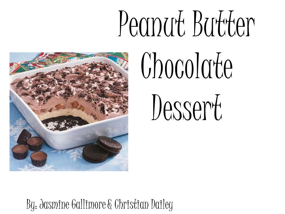 Peanut Butter Chocolate Dessert By: Jasmine Gallimore & Christian Dailey