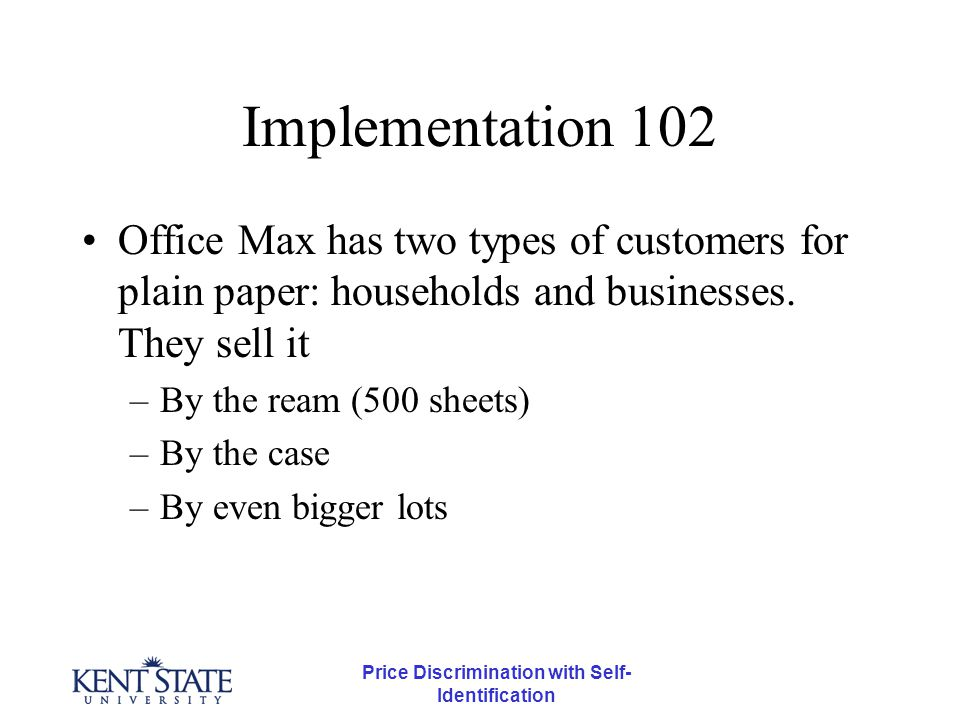 Price Discrimination with Self- Identification Implementation 102 Office Max has two types of customers for plain paper: households and businesses.