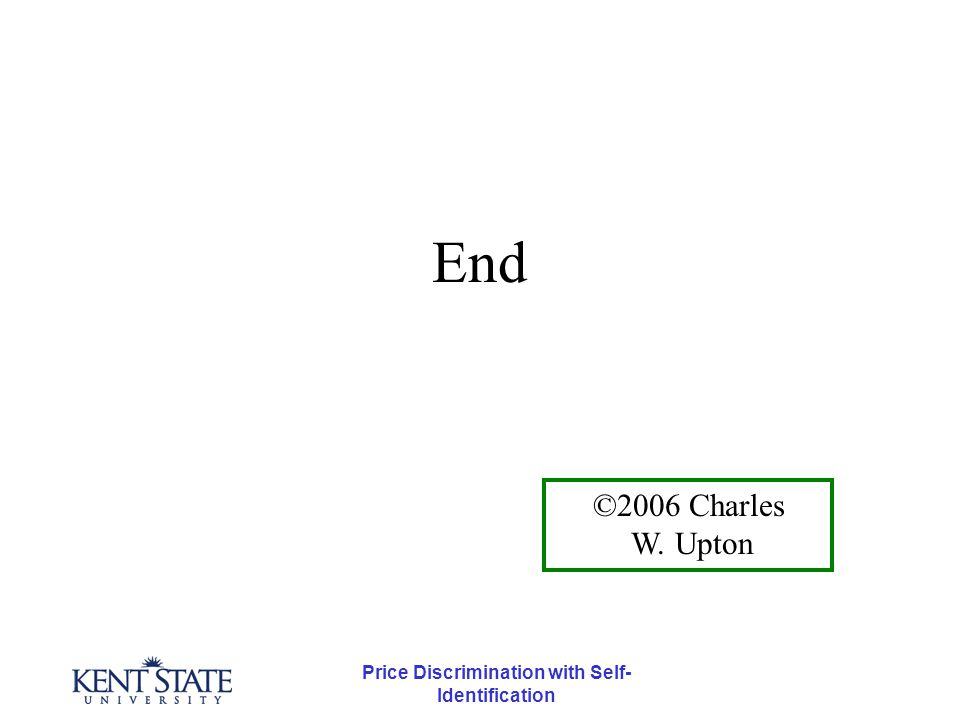Price Discrimination with Self- Identification End ©2006 Charles W. Upton