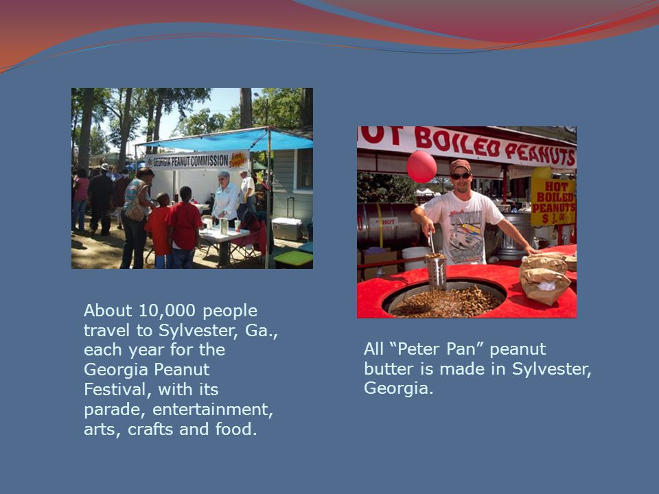 "About 10,000 people travel to Sylvester, Ga., each year for the Georgia Peanut Festival, with its parade, entertainment, arts, crafts and food. All ""P"