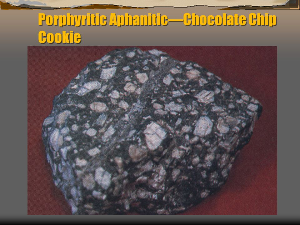 Porphyritic Aphanitic—Chocolate Chip Cookie
