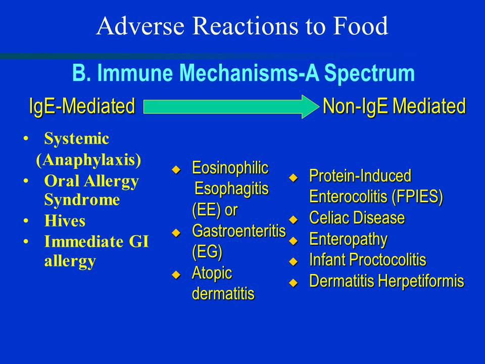  Eosinophilic Esophagitis (EE) or Esophagitis (EE) or  Gastroenteritis (EG)  Atopic dermatitis Adverse Reactions to FoodIgE-Mediated Non-IgE Mediated B.