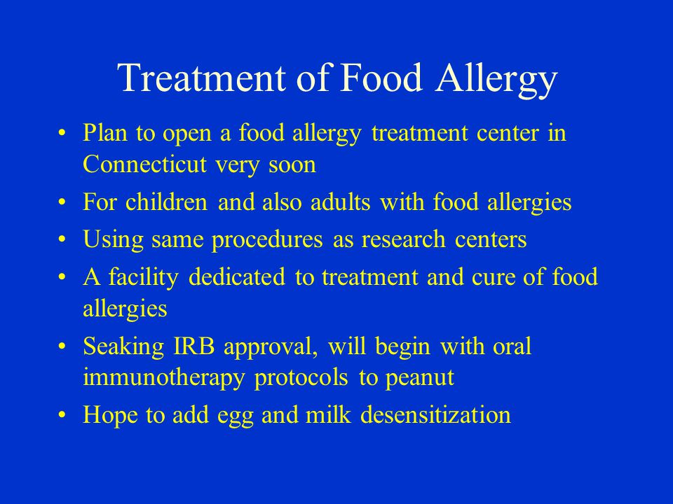 Treatment of Food Allergy Plan to open a food allergy treatment center in Connecticut very soon For children and also adults with food allergies Using