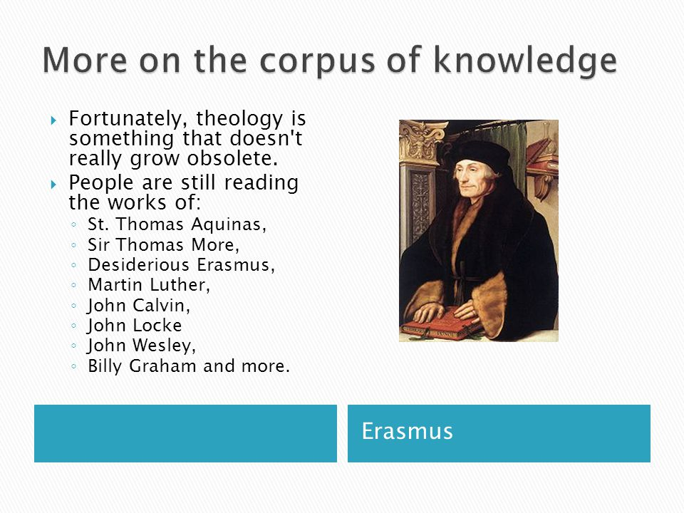 Erasmus  Fortunately, theology is something that doesn t really grow obsolete.