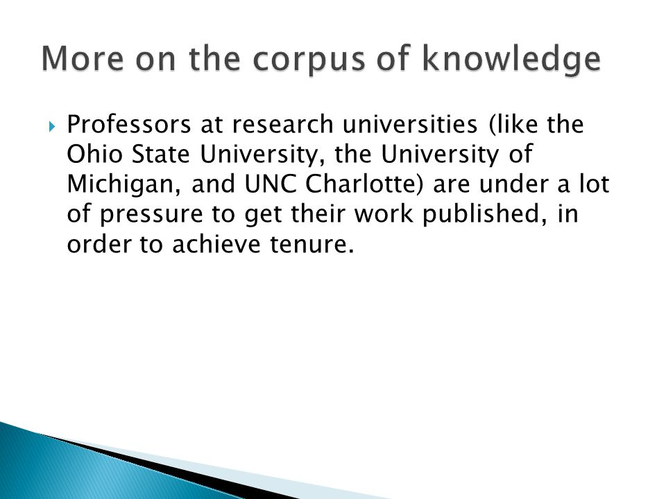  Professors at research universities (like the Ohio State University, the University of Michigan, and UNC Charlotte) are under a lot of pressure to get their work published, in order to achieve tenure.