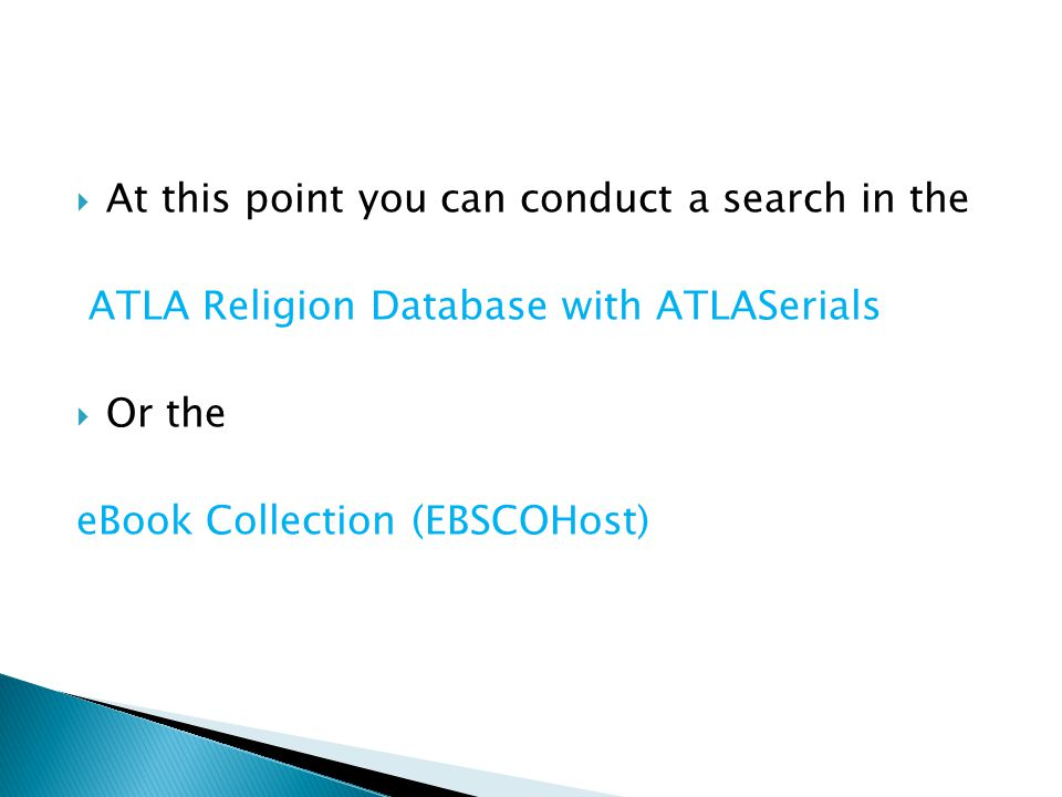  At this point you can conduct a search in the ATLA Religion Database with ATLASerials  Or the eBook Collection (EBSCOHost)