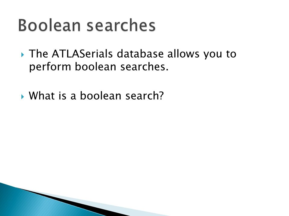  The ATLASerials database allows you to perform boolean searches.  What is a boolean search