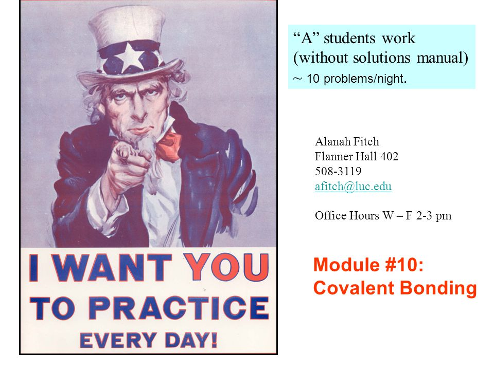 """""""A"""" students work (without solutions manual) ~ 10 problems/night. Alanah Fitch Flanner Hall 402 508-3119 afitch@luc.edu Office Hours W – F 2-3 pm Modu"""