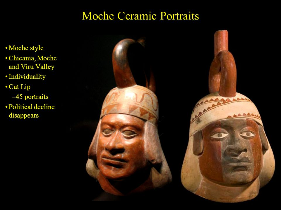 Moche Ceramic Portraits Moche style Chicama, Moche and Viru Valley Individuality Cut Lip –45 portraits Political decline disappears