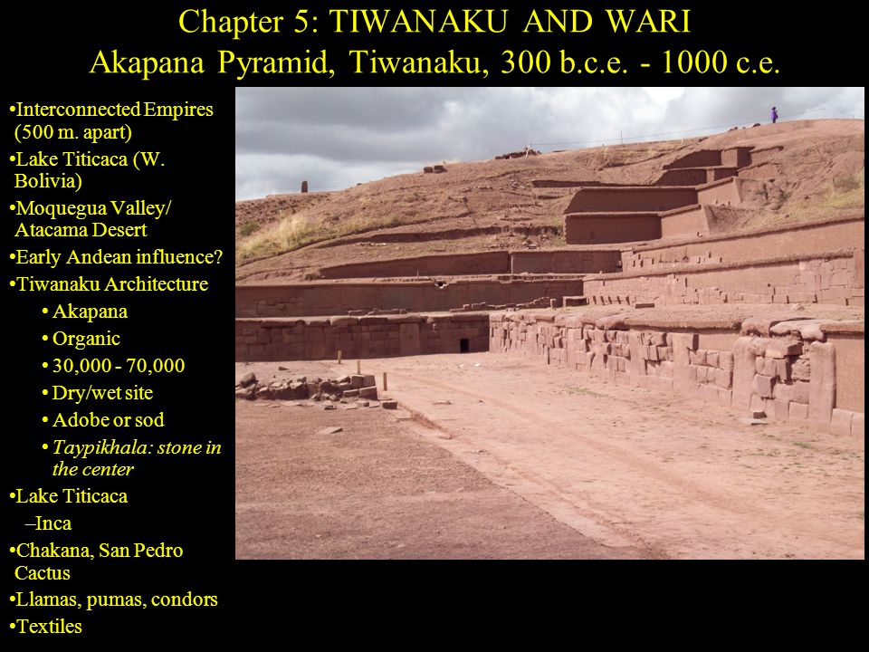Chapter 5: TIWANAKU AND WARI Akapana Pyramid, Tiwanaku, 300 b.c.e.