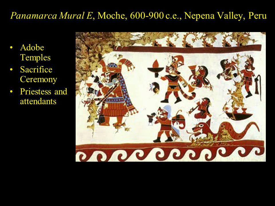 Panamarca Mural E, Moche, 600-900 c.e., Nepena Valley, Peru Adobe Temples Sacrifice Ceremony Priestess and attendants