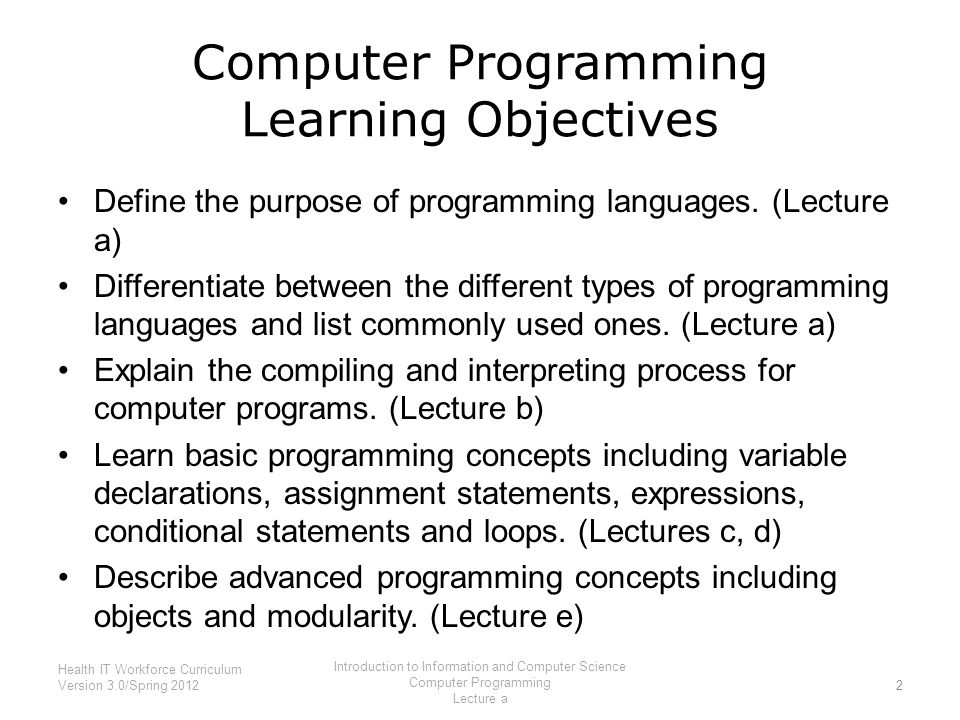 Computer Programming Learning Objectives Define the purpose of programming languages.