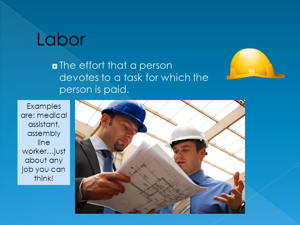 ◘The effort that a person devotes to a task for which the person is paid. Examples are: medical assistant, assembly line worker…just about any job you