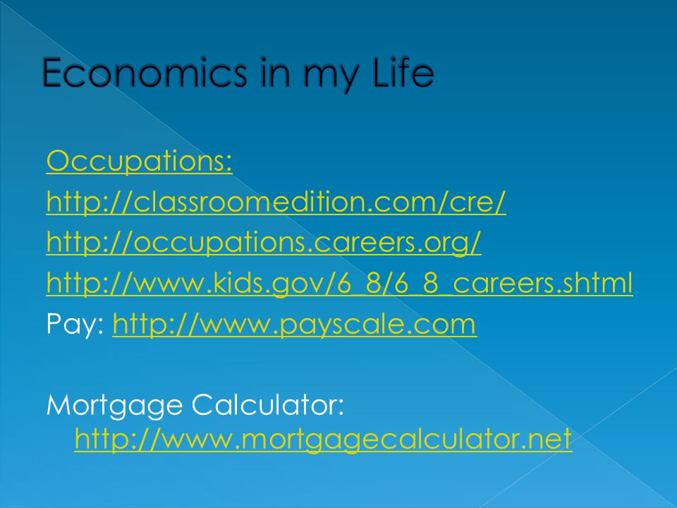 Occupations: http://classroomedition.com/cre/ http://occupations.careers.org/ http://www.kids.gov/6_8/6_8_careers.shtml Pay: http://www.payscale.comht