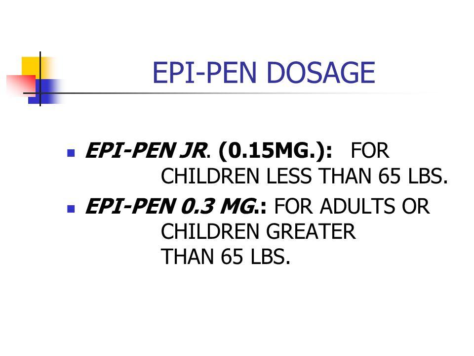 EPI-PEN DOSAGE EPI-PEN JR. (0.15MG.): FOR CHILDREN LESS THAN 65 LBS.