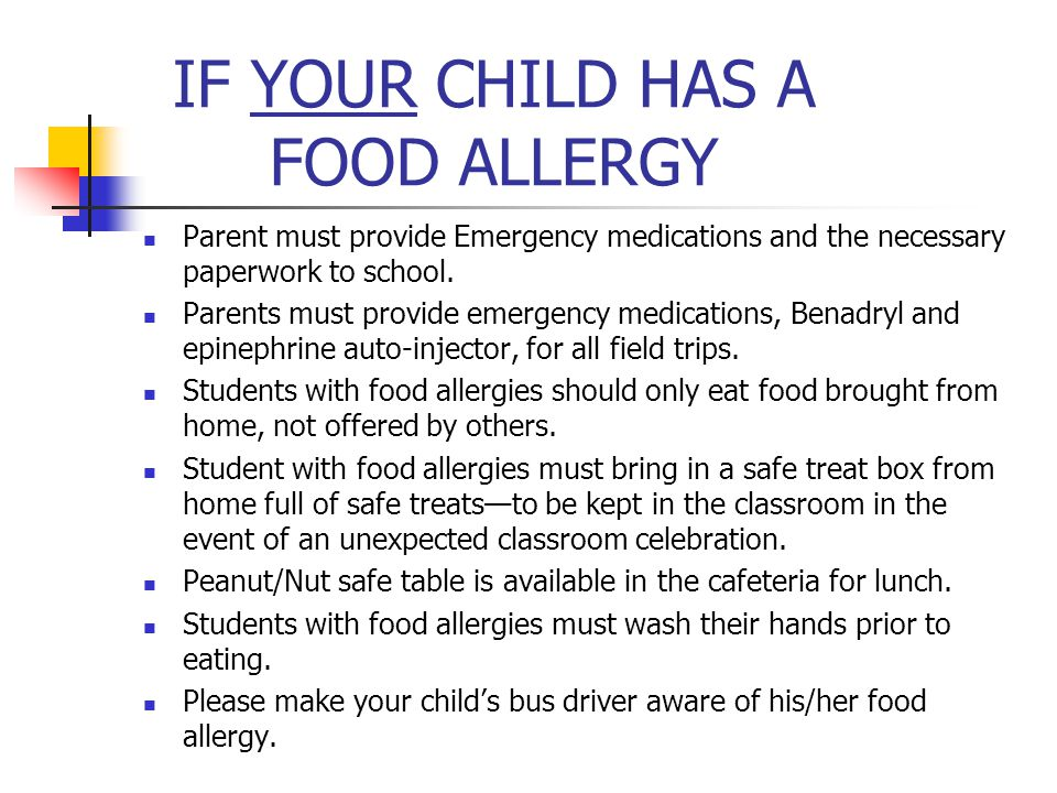 IF YOUR CHILD HAS A FOOD ALLERGY Parent must provide Emergency medications and the necessary paperwork to school.