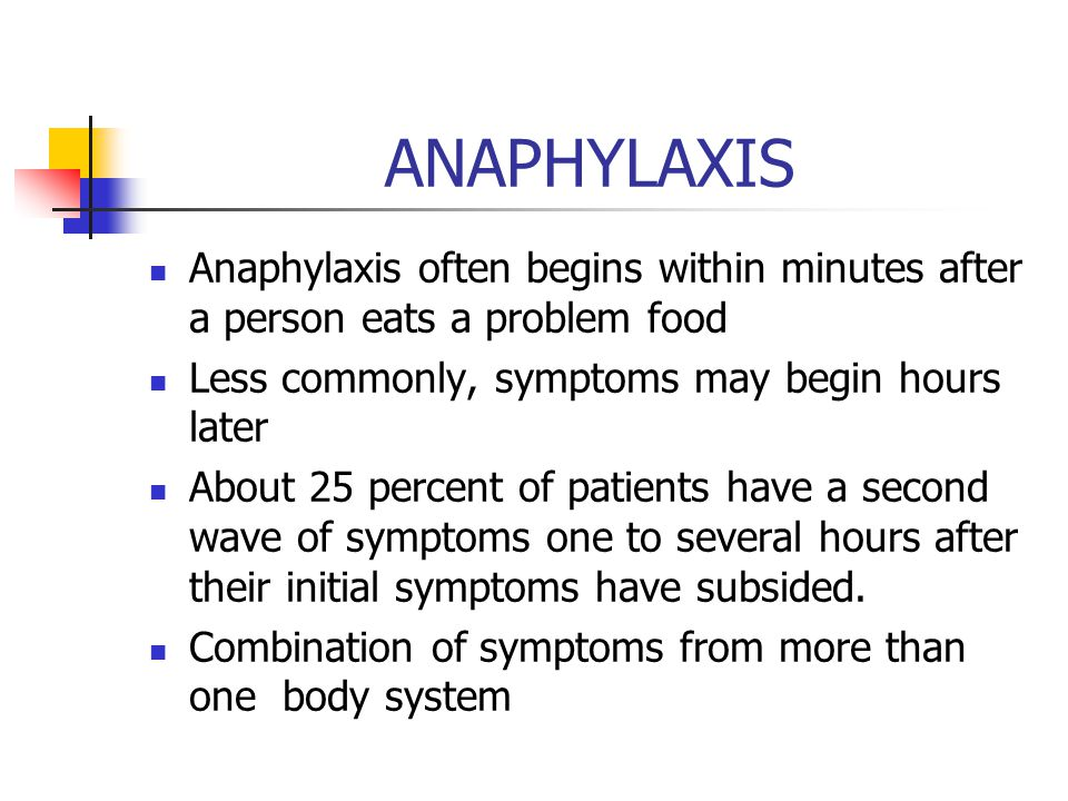 ANAPHYLAXIS Anaphylaxis often begins within minutes after a person eats a problem food Less commonly, symptoms may begin hours later About 25 percent of patients have a second wave of symptoms one to several hours after their initial symptoms have subsided.