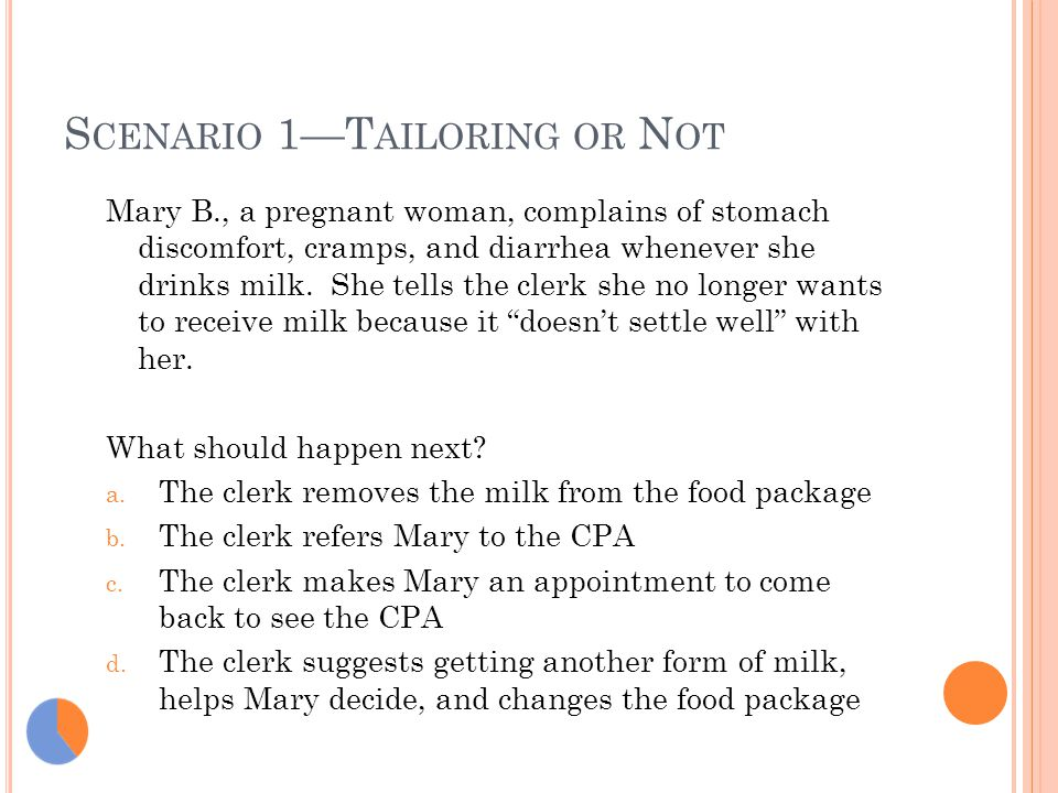 S CENARIO 1—T AILORING OR N OT Mary B., a pregnant woman, complains of stomach discomfort, cramps, and diarrhea whenever she drinks milk.