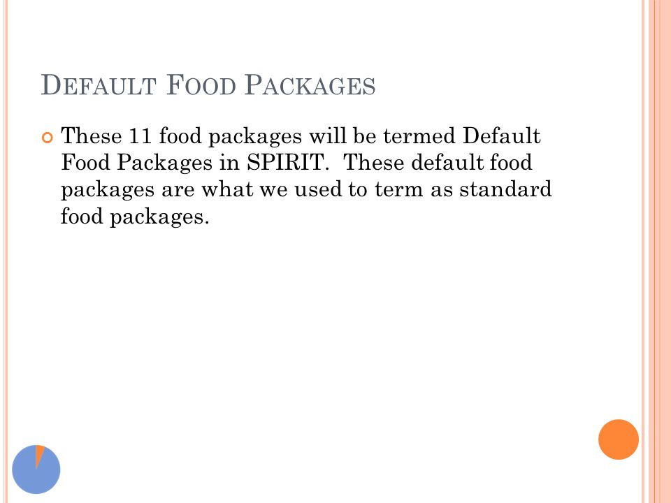 D EFAULT F OOD P ACKAGES These 11 food packages will be termed Default Food Packages in SPIRIT. These default food packages are what we used to term a