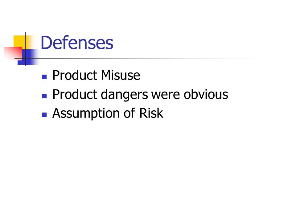 Defenses Product Misuse Product dangers were obvious Assumption of Risk