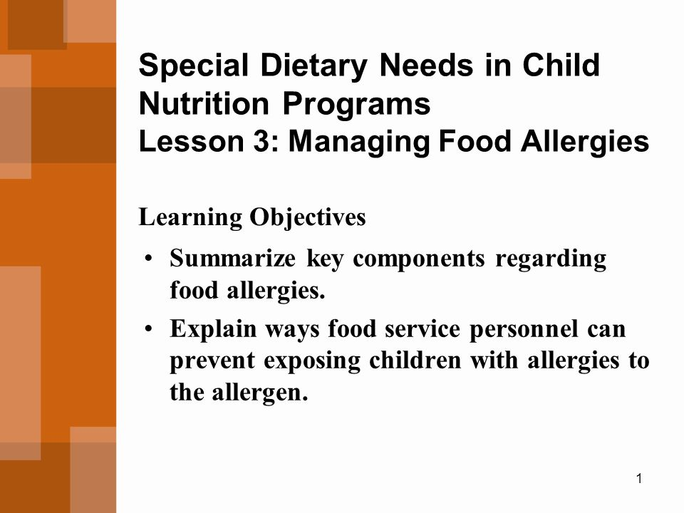 1 Special Dietary Needs in Child Nutrition Programs Lesson 3: Managing Food Allergies Summarize key components regarding food allergies.