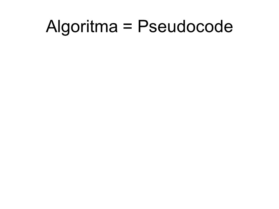 Algoritma = Pseudocode