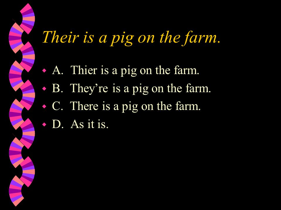 Their is a pig on the farm. w A. Thier is a pig on the farm.