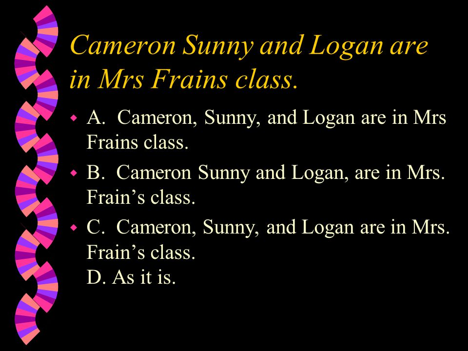 Cameron Sunny and Logan are in Mrs Frains class. w A.