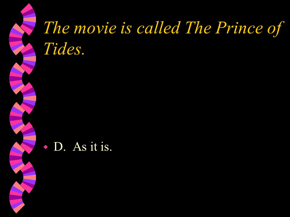 The movie is called The Prince of Tides. w D. As it is.