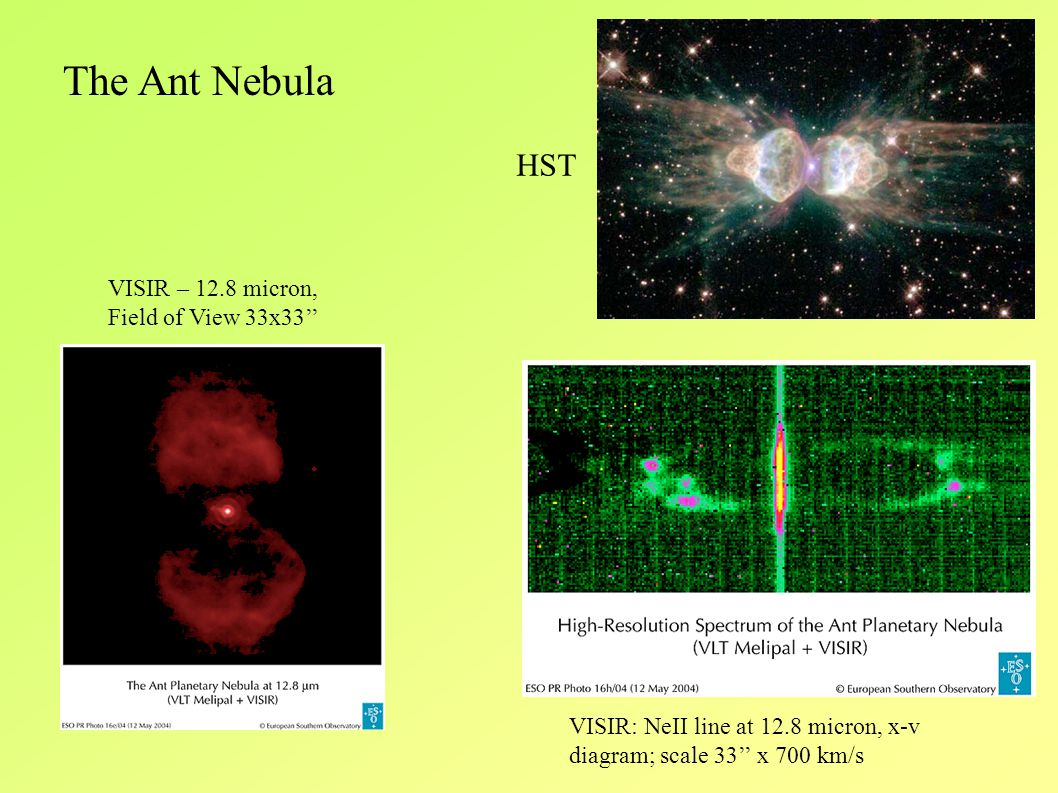 The Ant Nebula HST VISIR – 12.8 micron, Field of View 33x33'' VISIR: NeII line at 12.8 micron, x-v diagram; scale 33'' x 700 km/s