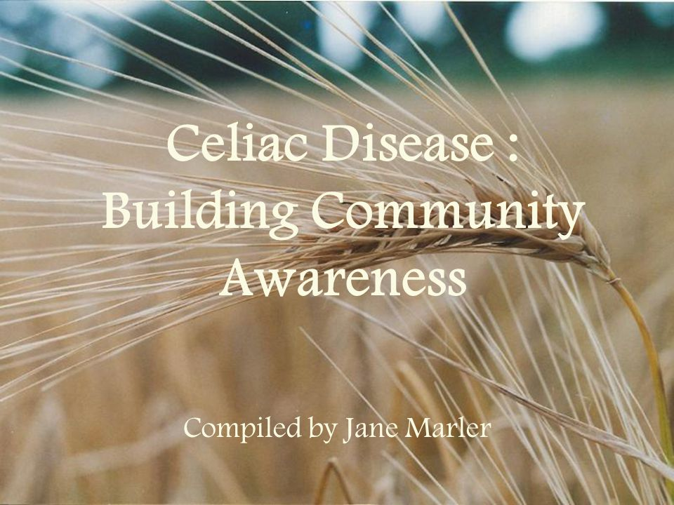 Celiac Disease : Building Community Awareness Compiled by Jane Marler