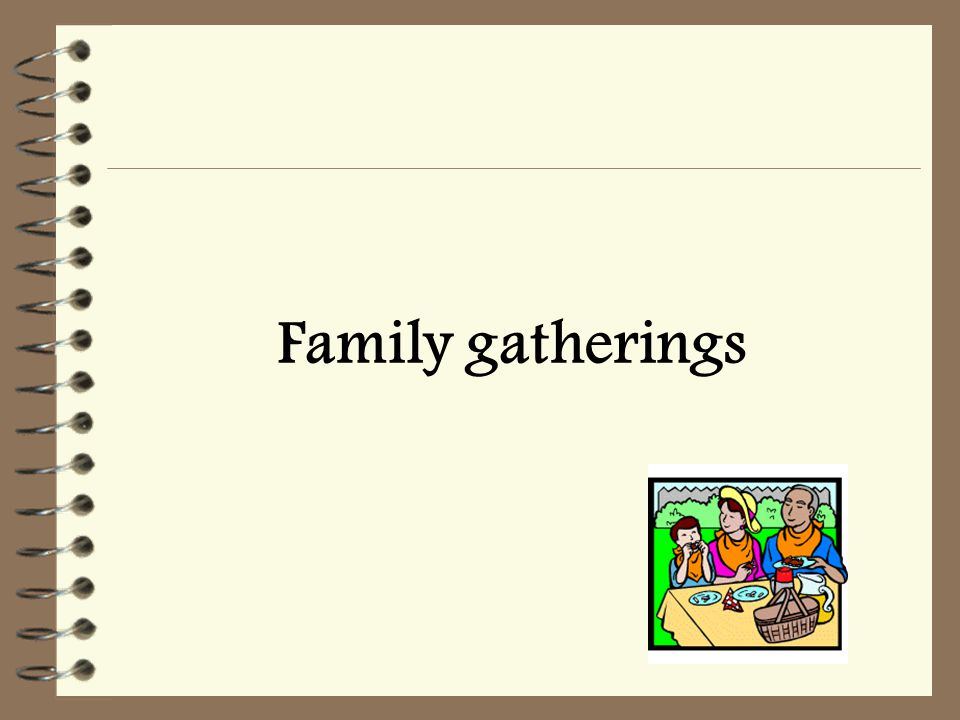 Family gatherings