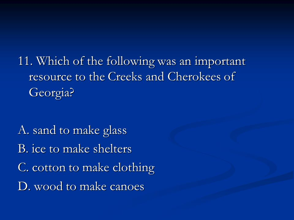 11. Which of the following was an important resource to the Creeks and Cherokees of Georgia.
