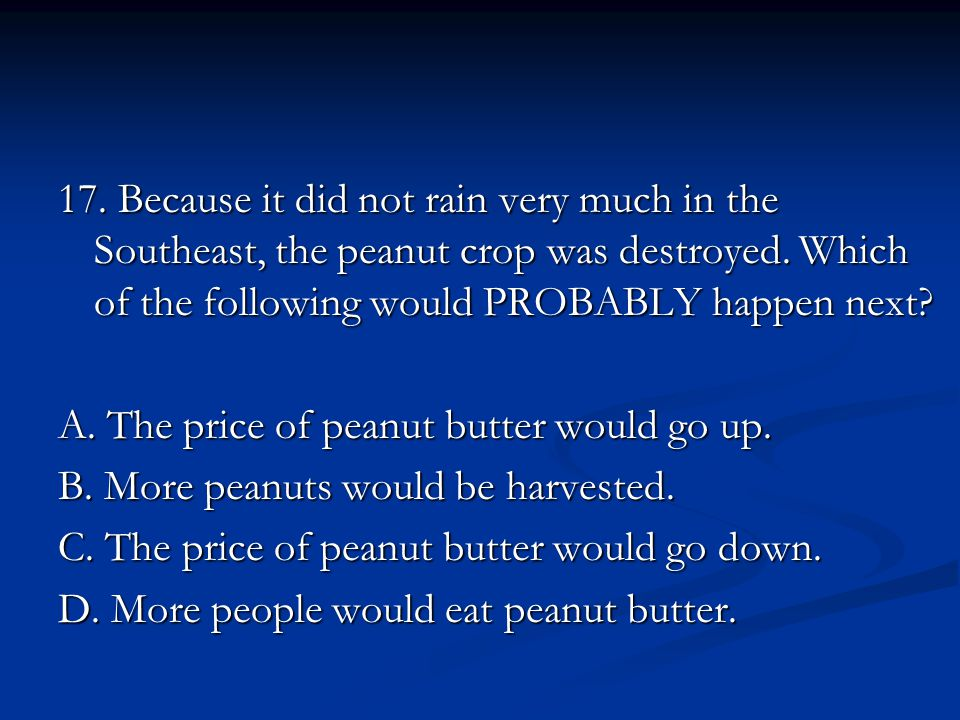 17. Because it did not rain very much in the Southeast, the peanut crop was destroyed.