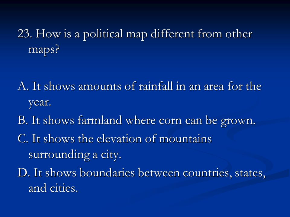 23. How is a political map different from other maps.