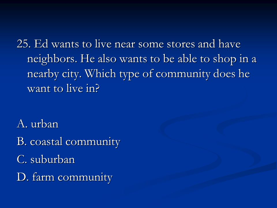 25. Ed wants to live near some stores and have neighbors.