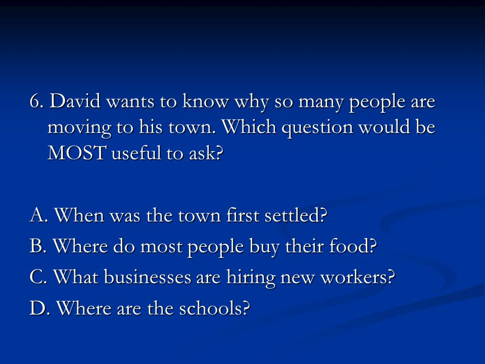 6. David wants to know why so many people are moving to his town.