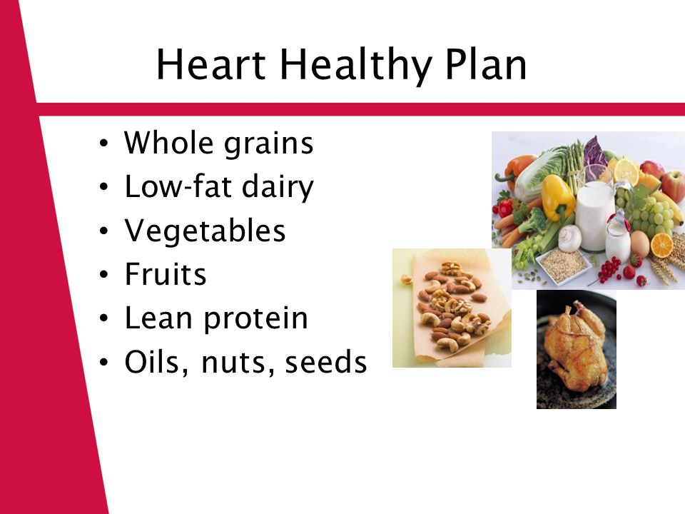 Heart Healthy Plan Whole grains Low-fat dairy Vegetables Fruits Lean protein Oils, nuts, seeds