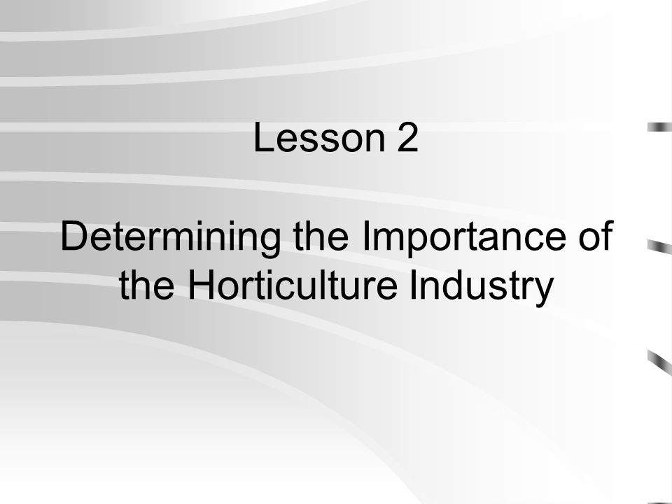 Why is the olericulture industry important.III.