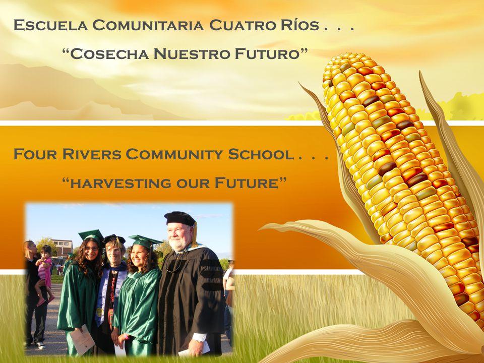 Four Rivers Community School... harvesting our Future Escuela Comunitaria Cuatro Ríos...