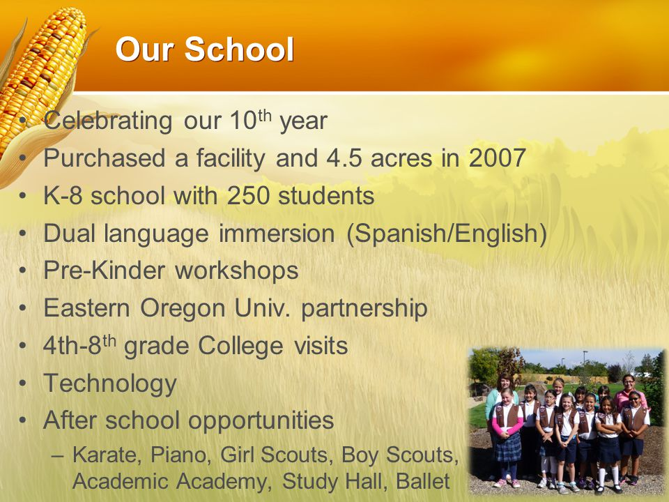 Our School Celebrating our 10 th year Purchased a facility and 4.5 acres in 2007 K-8 school with 250 students Dual language immersion (Spanish/English