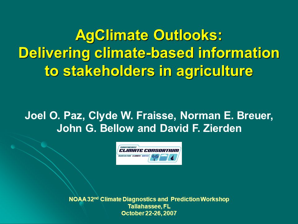 AgClimate Outlooks: Delivering climate-based information to stakeholders in agriculture Joel O.