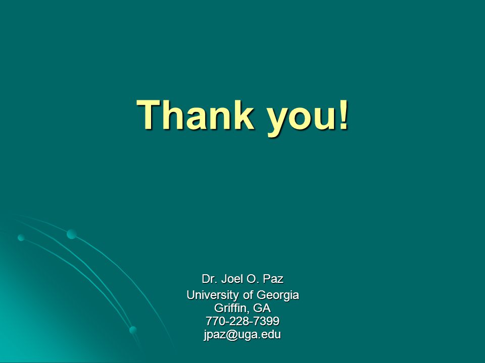Thank you! Dr. Joel O. Paz University of Georgia Griffin, GA 770-228-7399 jpaz@uga.edu