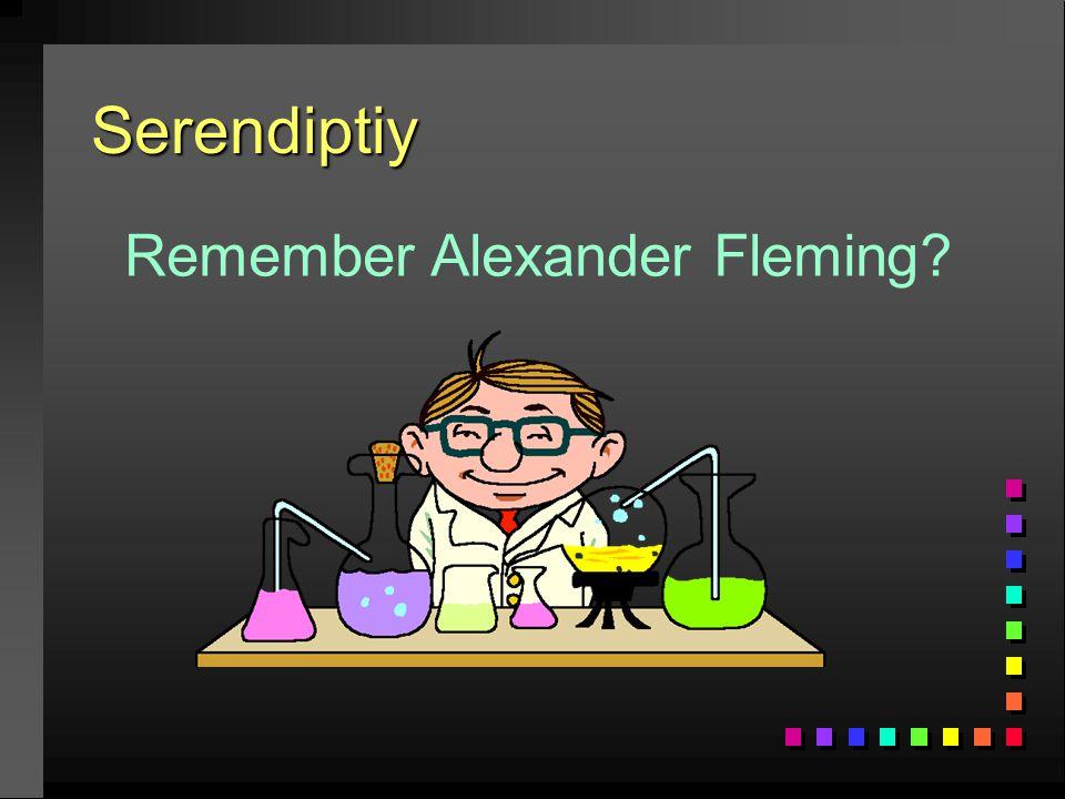 Serendiptiy Remember Alexander Fleming?