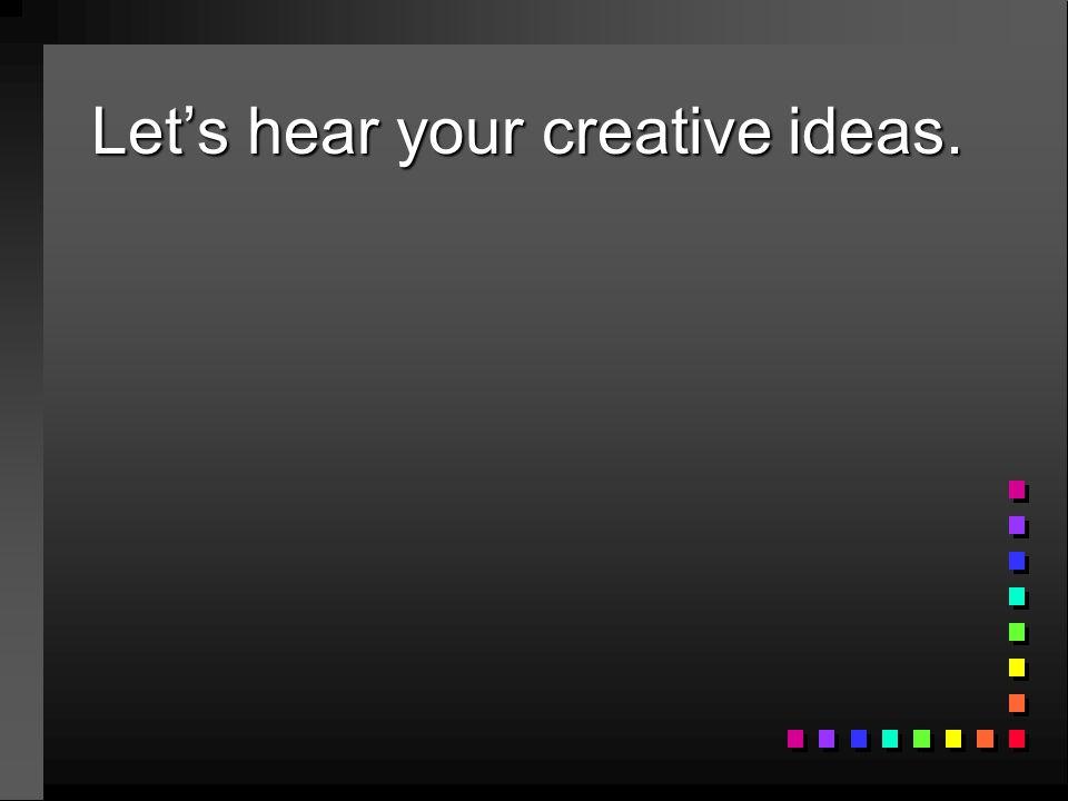 Let's hear your creative ideas.