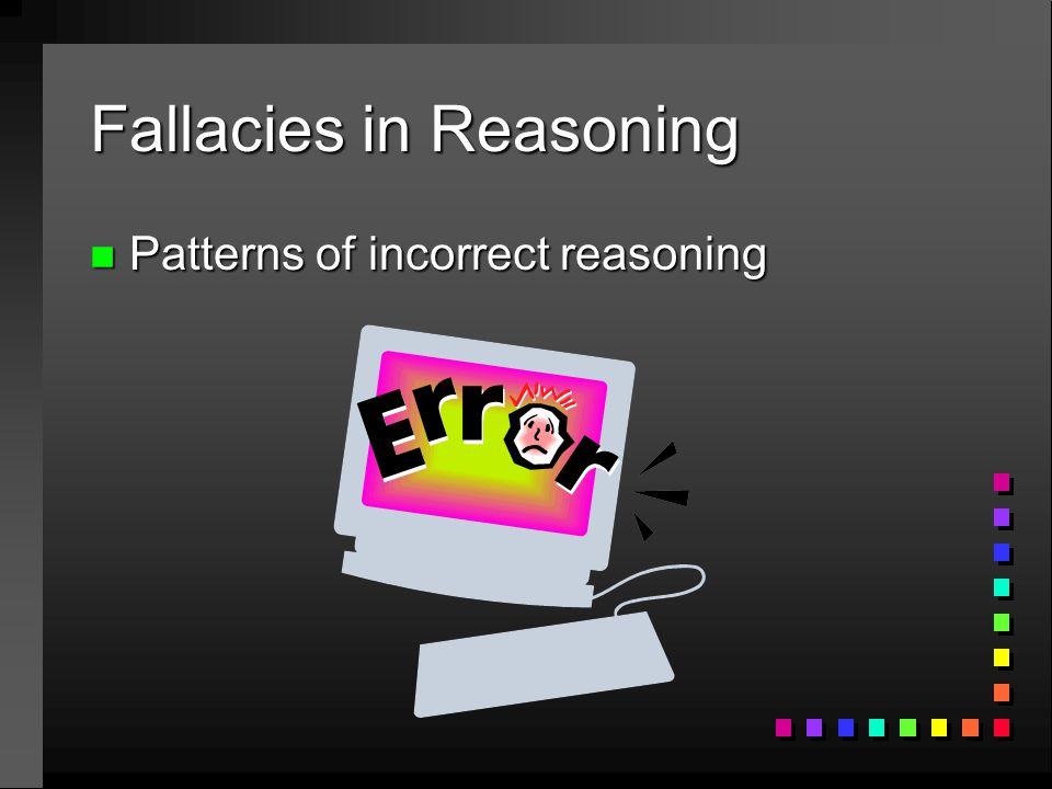 Fallacies in Reasoning n Patterns of incorrect reasoning
