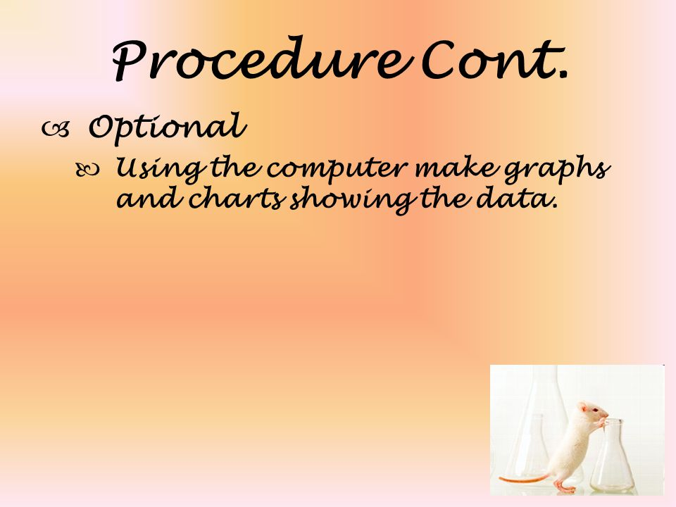 Procedure Cont.  Optional Using the computer make graphs and charts showing the data.