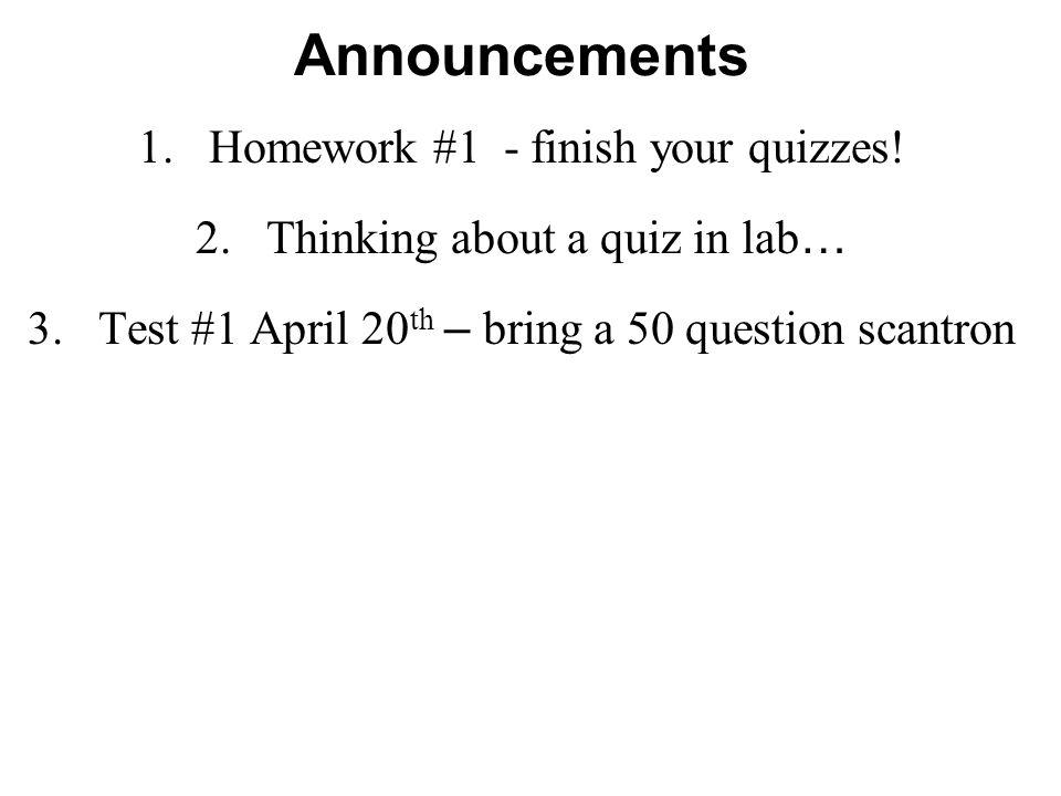 Announcements 1.Homework #1 - finish your quizzes.